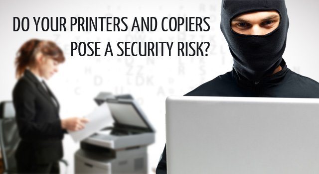 printers and copiers can pose serious security risks
